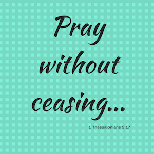 Pray without ceasingw